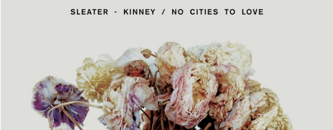 Sleater Kinney <br/><i>No Cities To Love</i>