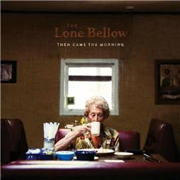 The Lone Bellow <i>Then Came The Morning</i>