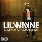 lil wayne <br/><i>i am not a human being</i>