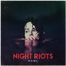 Night Riots <i>HOWL</i>