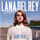 Lana Del Rey <br/><i>Born To Die</i>