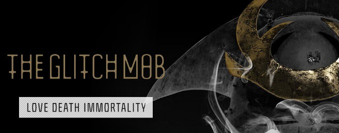 The Glitch Mob<br/> <i>Love Death and Immortality</i>