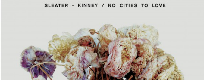 Sleater-Kinney Streams New Album No Cities To Love