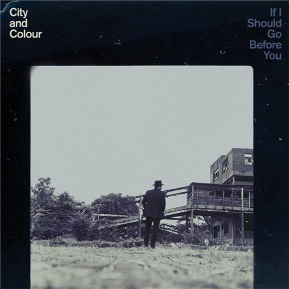 City And Colour If I Should Go Before You