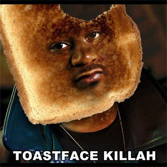 Pic of the Day: Toastface Killah