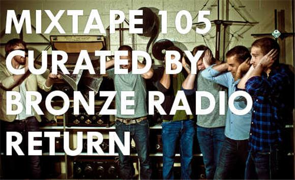 t.g.i. mixtape 105 curated by bronze radio return