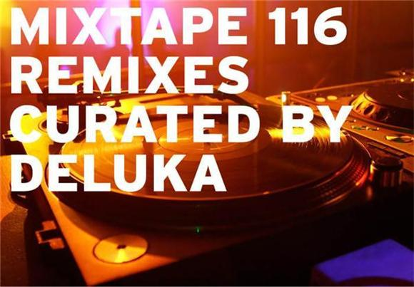 T.G.I.Mixtape 116: Remixes Curated By Deluka