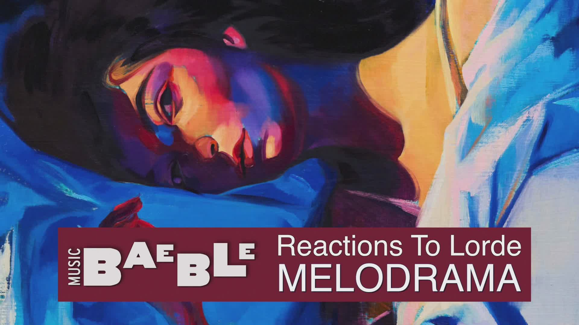 The Baeble Gang Goes All In On Lorde's Melodrama