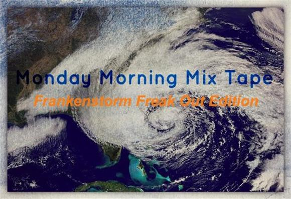 Monday Morning MixTape:  FRANKENSTORM EDITION!!