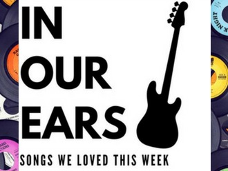 IN OUR EARS: Songs We Loved This Week