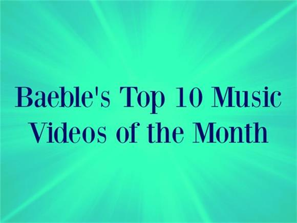 Baeble's Top 10 Music Videos Of The Month