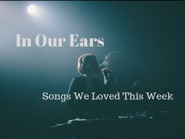 In Our Ears: Songs We Loved This Week - Feb 15 2019 Edition