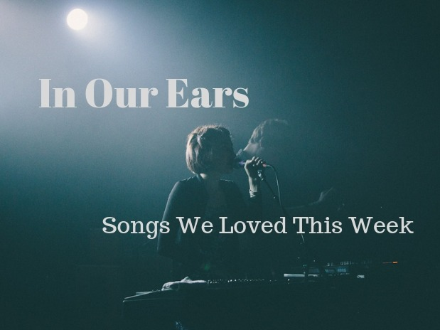 In Our Ears: Songs We Loved This Week - Feb 8 2019 Edition