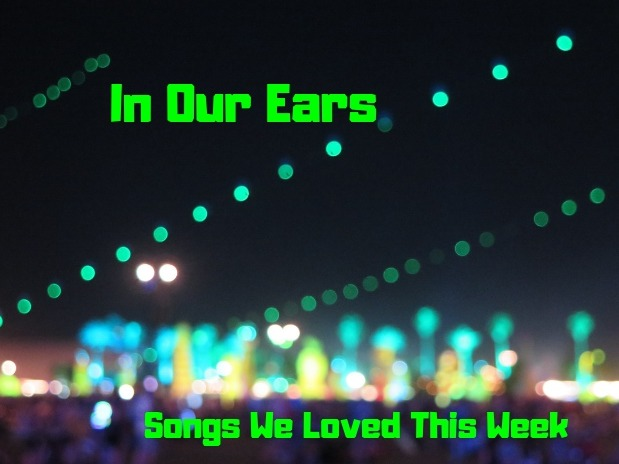 In Our Ears: Songs We Loved This Week - March 22 2019 Edition