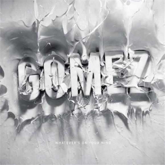 Gomez Whatever's On Your Mind