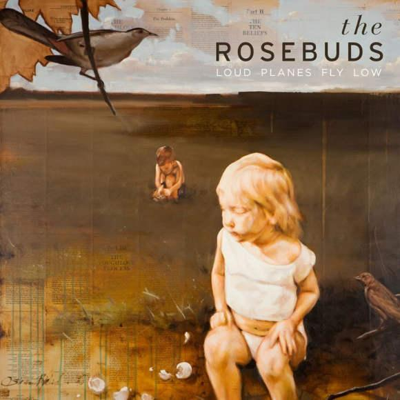 The Rosebuds Loud Planes Fly Low