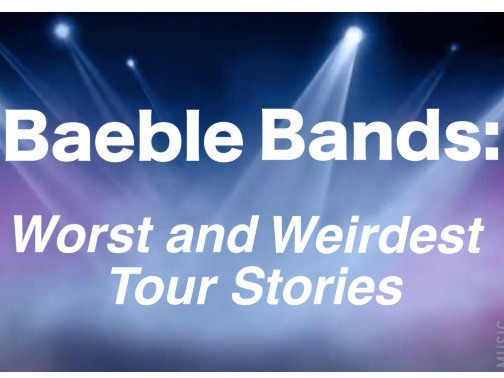 Baeble Bands Reveal Worst and Weirdest Tour Experiences