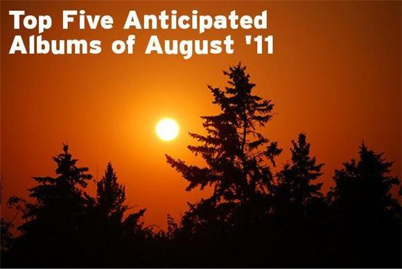 Top Five Anticipated Albums Of August 2011