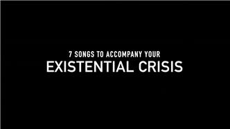7 Songs to Accompany Your Existential Crisis